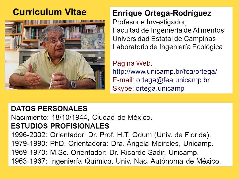 Enrique Ortega-Rodríguez Profesor e Investigador, Facultad de Ingeniería de Alimentos Universidad Estatal de Campinas Laboratorio de Ingeniería Ecológ
