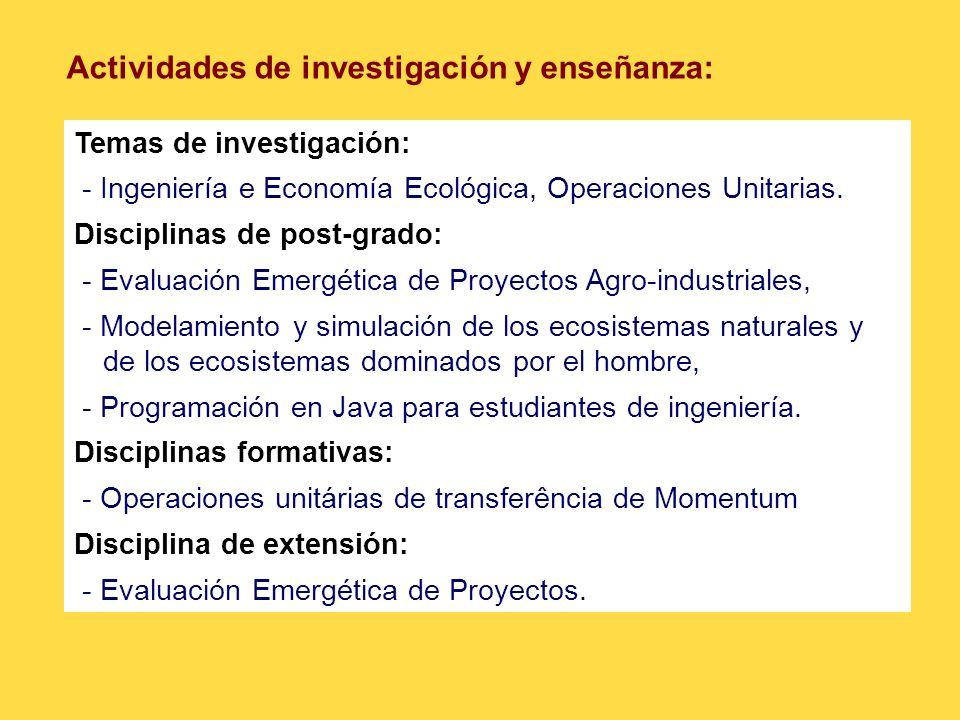 Actividades de investigación y enseñanza: Temas de investigación: - Ingeniería e Economía Ecológica, Operaciones Unitarias. Disciplinas de post-grado: