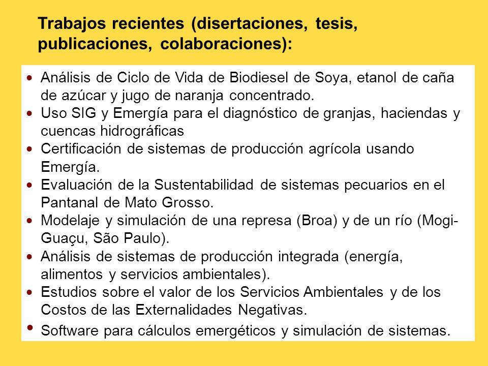Trabajos recientes (disertaciones, tesis, publicaciones, colaboraciones): Análisis de Ciclo de Vida de Biodiesel de Soya, etanol de caña de azúcar y j