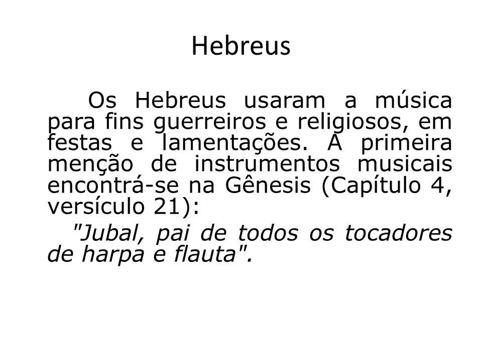 Hebreus Os Hebreus usaram a música para fins guerreiros e religiosos, em festas e lamentações. A primeira menção de instrumentos musicais encontrá-se