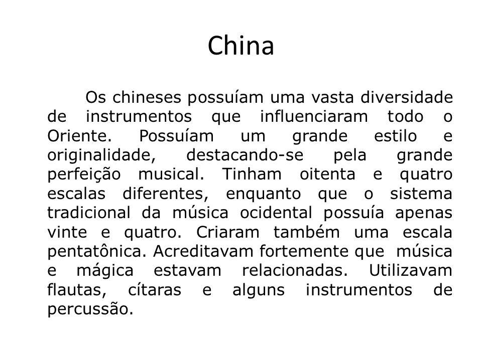 China Os chineses possuíam uma vasta diversidade de instrumentos que influenciaram todo o Oriente. Possuíam um grande estilo e originalidade, destacan