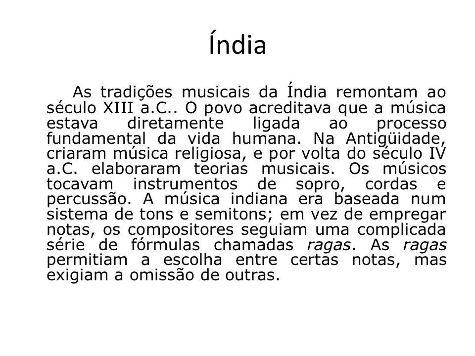 Índia As tradições musicais da Índia remontam ao século XIII a.C.. O povo acreditava que a música estava diretamente ligada ao processo fundamental da