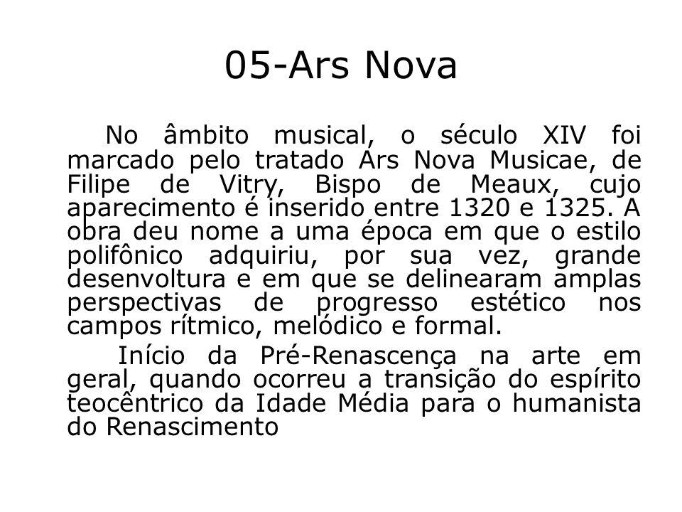 05-Ars Nova No âmbito musical, o século XIV foi marcado pelo tratado Ars Nova Musicae, de Filipe de Vitry, Bispo de Meaux, cujo aparecimento é inserid