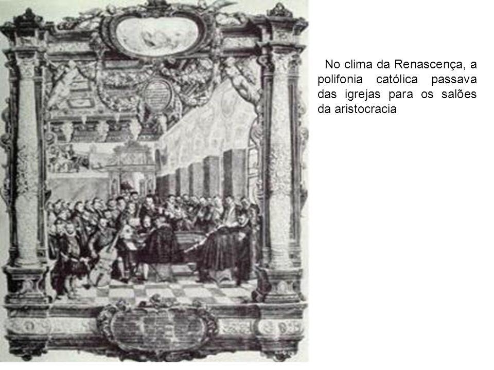 No clima da Renascença, a polifonia católica passava das igrejas para os salões da aristocracia