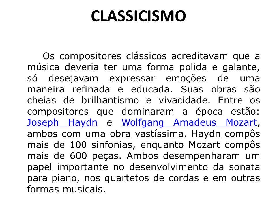 CLASSICISMO Os compositores clássicos acreditavam que a música deveria ter uma forma polida e galante, só desejavam expressar emoções de uma maneira r