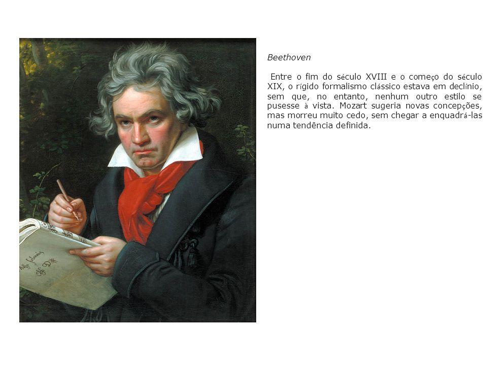 Beethoven Entre o fim do s é culo XVIII e o come ç o do s é culo XIX, o r í gido formalismo cl á ssico estava em decl í nio, sem que, no entanto, nenh
