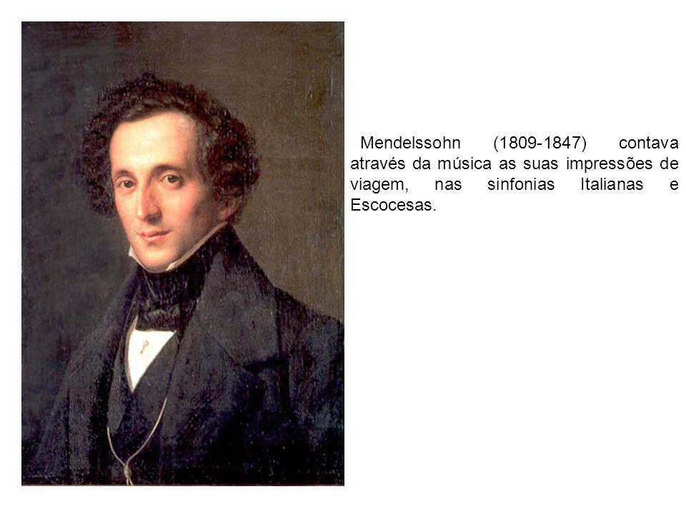Mendelssohn (1809-1847) contava através da música as suas impressões de viagem, nas sinfonias Italianas e Escocesas.