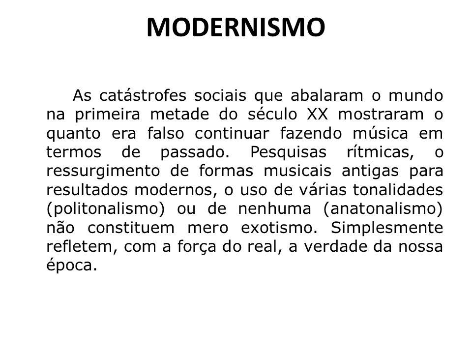 MODERNISMO As catástrofes sociais que abalaram o mundo na primeira metade do século XX mostraram o quanto era falso continuar fazendo música em termos
