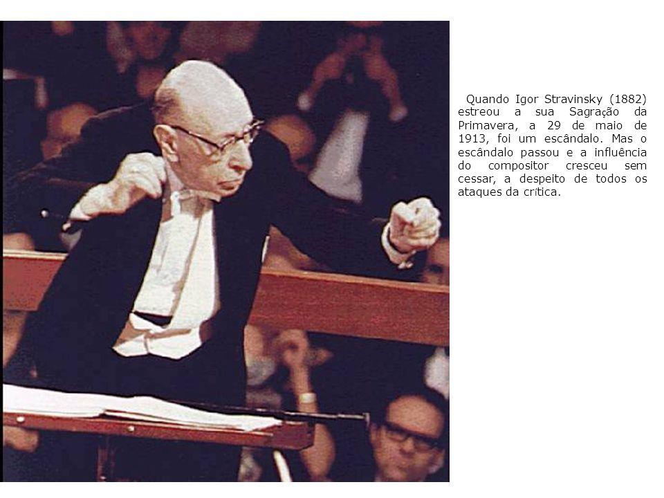 Quando Igor Stravinsky (1882) estreou a sua Sagra ç ão da Primavera, a 29 de maio de 1913, foi um escândalo. Mas o escândalo passou e a influência do