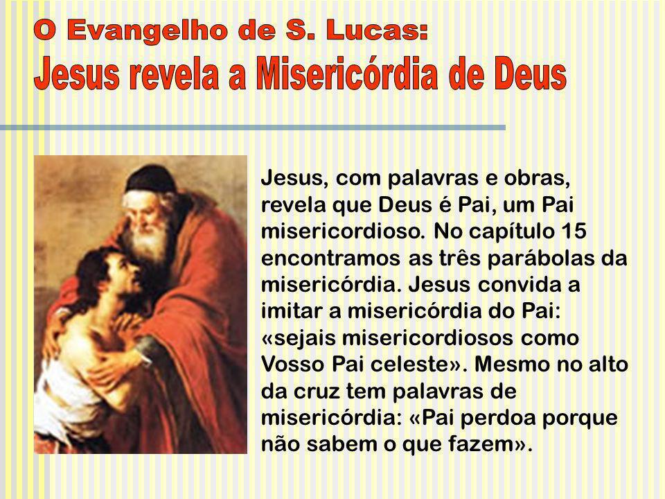 Jesus, com palavras e obras, revela que Deus é Pai, um Pai misericordioso. No capítulo 15 encontramos as três parábolas da misericórdia. Jesus convida