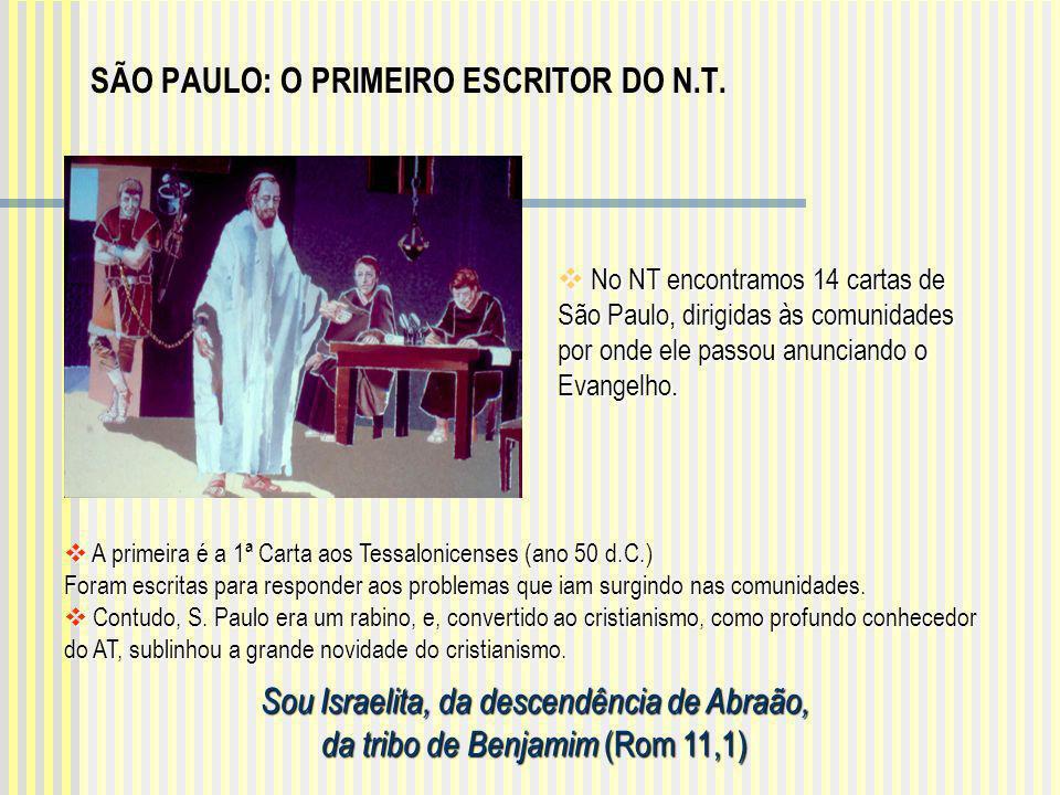 No NT encontramos 14 cartas de São Paulo, dirigidas às comunidades por onde ele passou anunciando o Evangelho. No NT encontramos 14 cartas de São Paul