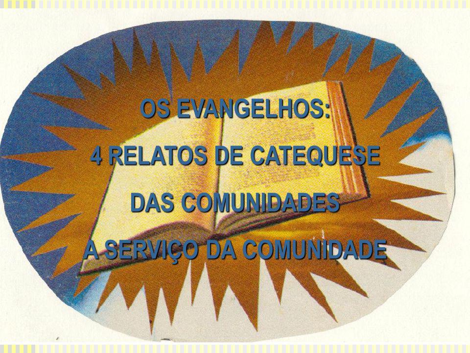 OS EVANGELHOS: 4 RELATOS DE CATEQUESE DAS COMUNIDADES A SERVIÇO DA COMUNIDADE