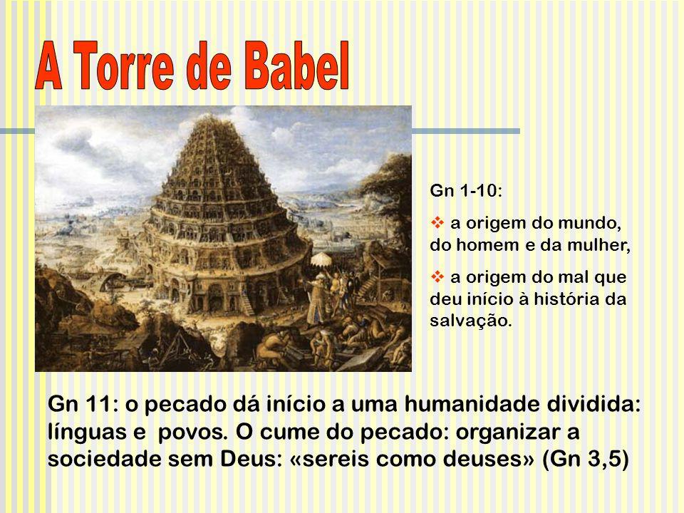 Gn 1-10: a origem do mundo, do homem e da mulher, a origem do mal que deu início à história da salvação. Gn 11: o pecado dá início a uma humanidade di