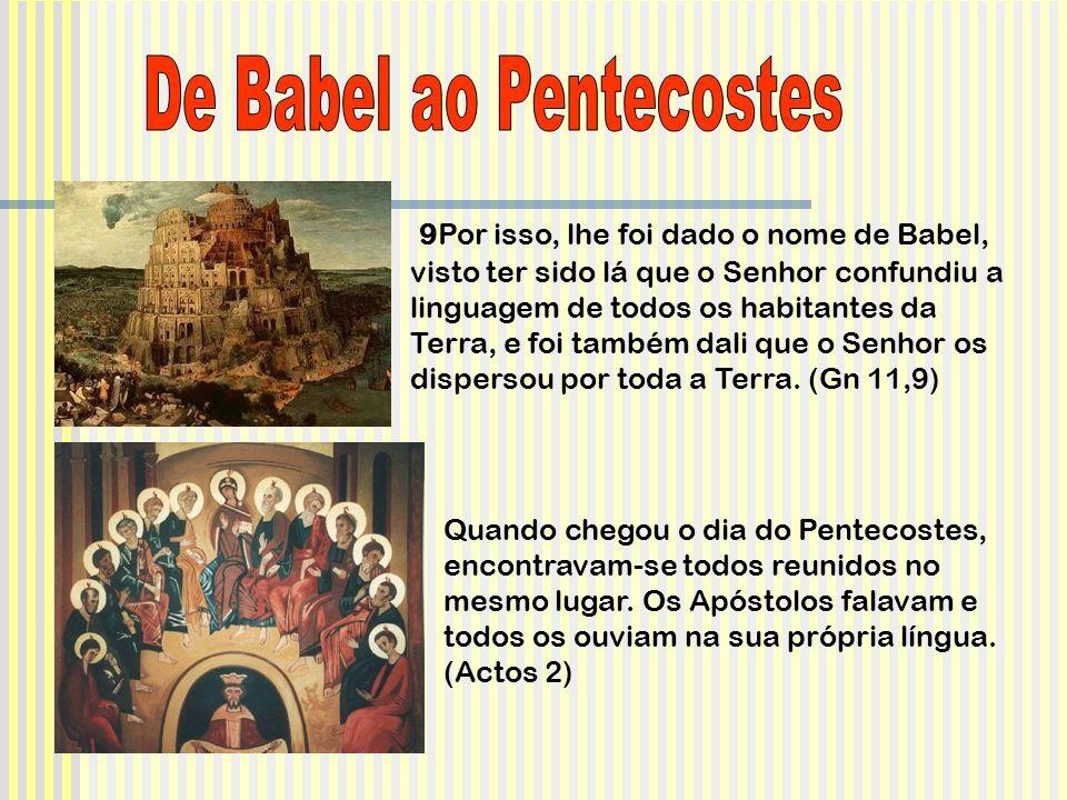 9Por isso, lhe foi dado o nome de Babel, visto ter sido lá que o Senhor confundiu a linguagem de todos os habitantes da Terra, e foi também dali que o