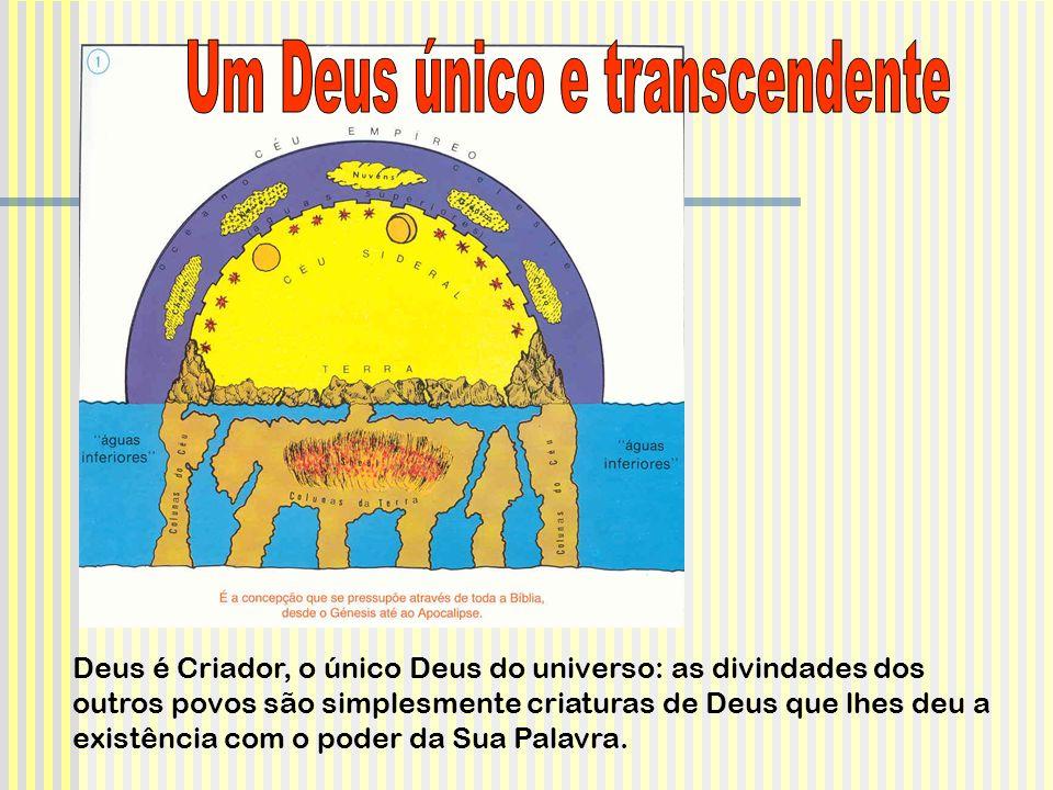 Deus é Criador, o único Deus do universo: as divindades dos outros povos são simplesmente criaturas de Deus que lhes deu a existência com o poder da S