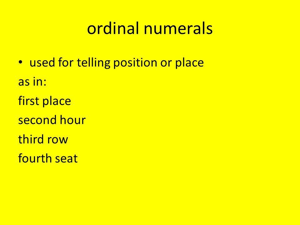 will always come before the noun that they agree with primero,a,os,as segundo,a,os,as tercero,a,os,as cuarto,a,os,as quinto,a,os,as sexto,a,os,as séptimo,a,os,as octavo,a,os,as noveno,a,os,as décimo,a,os,as