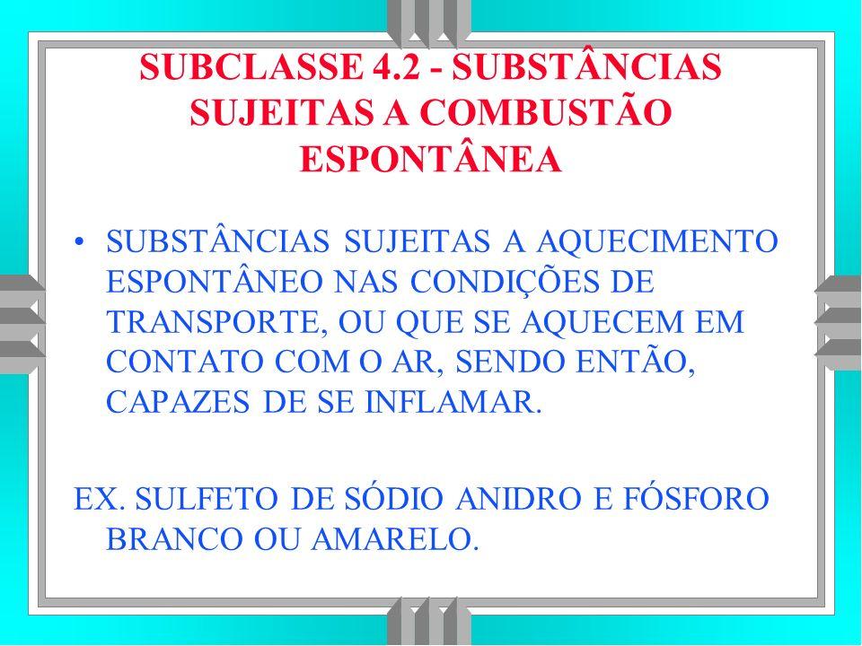 SUBCLASSE 4.2 - SUBSTÂNCIAS SUJEITAS A COMBUSTÃO ESPONTÂNEA SUBSTÂNCIAS SUJEITAS A AQUECIMENTO ESPONTÂNEO NAS CONDIÇÕES DE TRANSPORTE, OU QUE SE AQUECEM EM CONTATO COM O AR, SENDO ENTÃO, CAPAZES DE SE INFLAMAR.