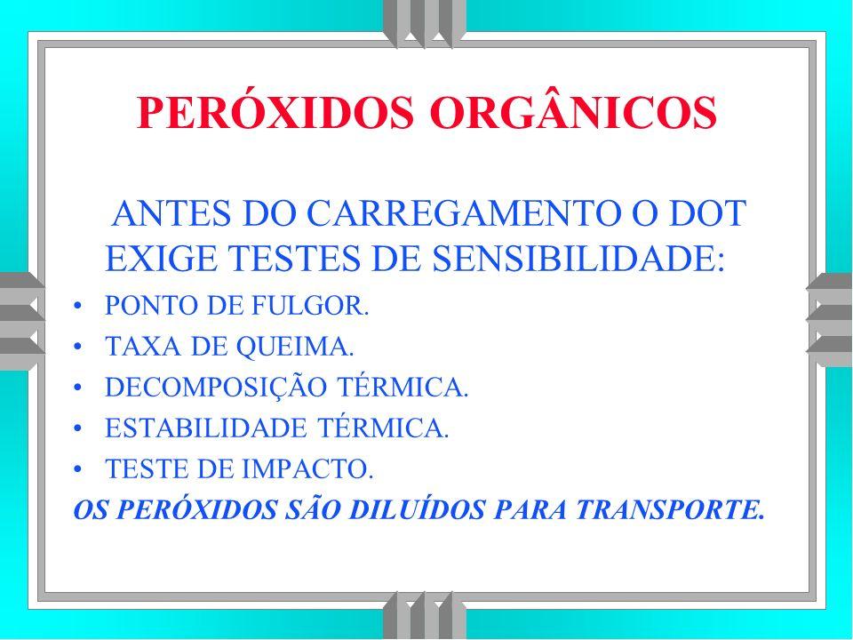 PERÓXIDOS ORGÂNICOS ANTES DO CARREGAMENTO O DOT EXIGE TESTES DE SENSIBILIDADE: PONTO DE FULGOR.