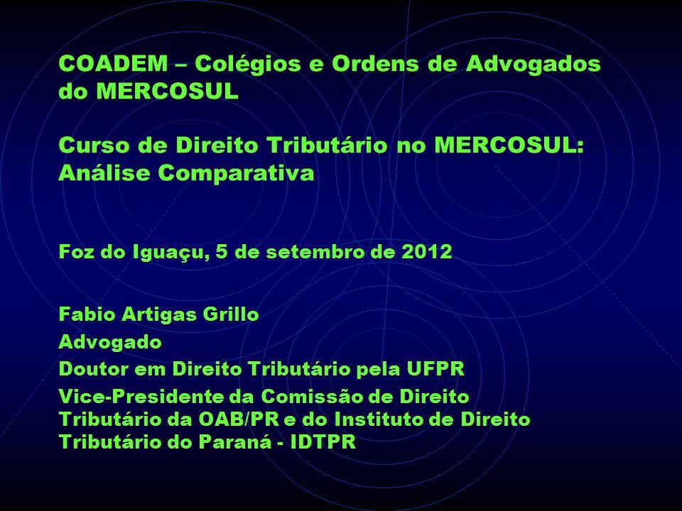 COADEM – Colégios e Ordens de Advogados do MERCOSUL Curso de Direito Tributário no MERCOSUL: Análise Comparativa Foz do Iguaçu, 5 de setembro de 2012