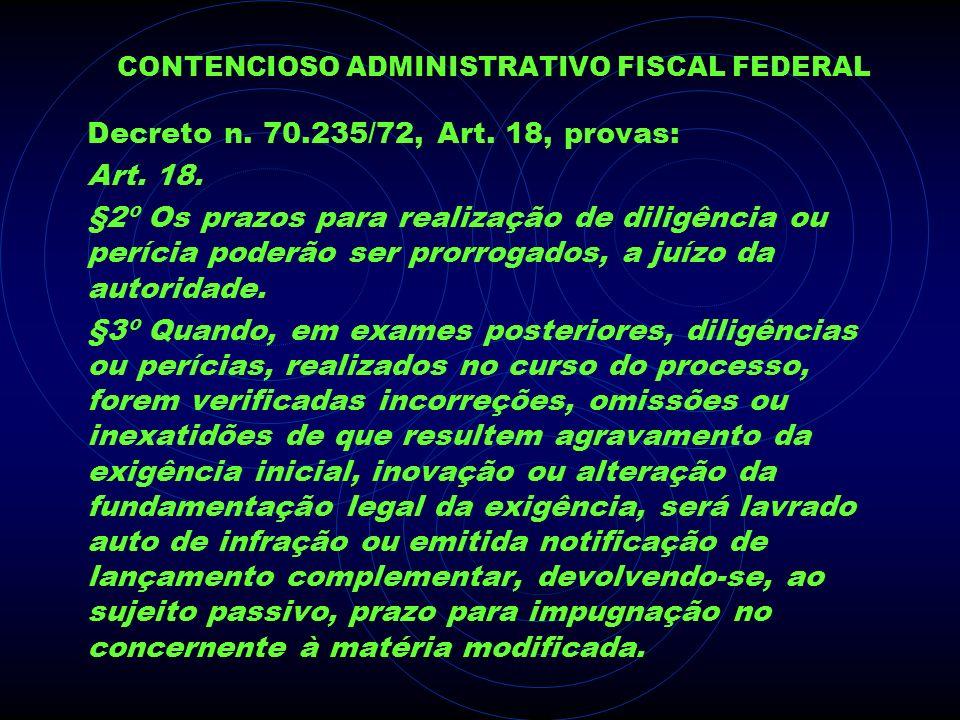 CONTENCIOSO ADMINISTRATIVO FISCAL FEDERAL Decreto n. 70.235/72, Art. 18, provas: Art. 18. §2º Os prazos para realização de diligência ou perícia poder
