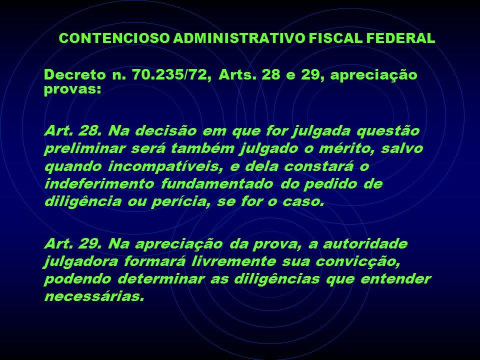 CONTENCIOSO ADMINISTRATIVO FISCAL FEDERAL Decreto n. 70.235/72, Arts. 28 e 29, apreciação provas: Art. 28. Na decisão em que for julgada questão preli