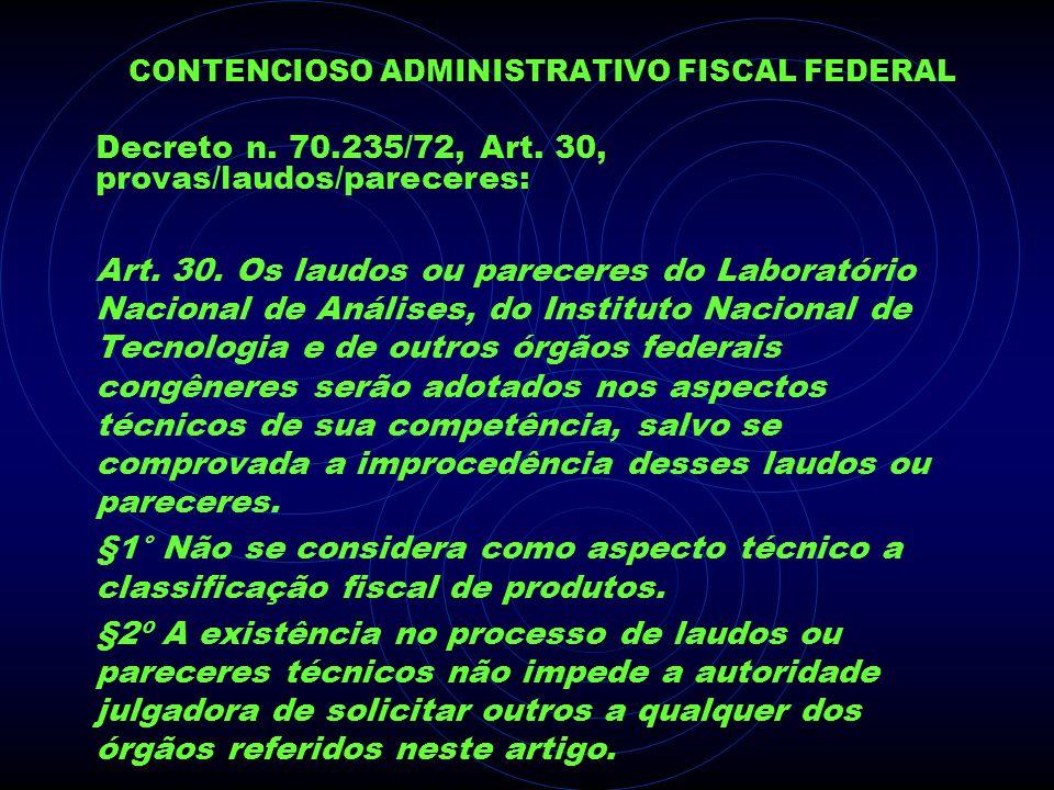 CONTENCIOSO ADMINISTRATIVO FISCAL FEDERAL Decreto n. 70.235/72, Art. 30, provas/laudos/pareceres: Art. 30. Os laudos ou pareceres do Laboratório Nacio