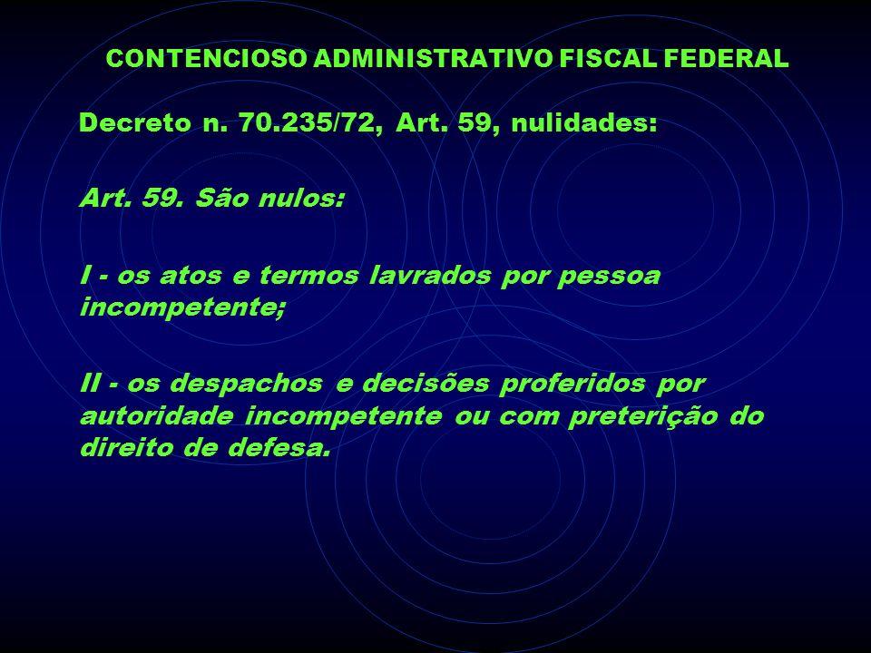 CONTENCIOSO ADMINISTRATIVO FISCAL FEDERAL Decreto n. 70.235/72, Art. 59, nulidades: Art. 59. São nulos: I - os atos e termos lavrados por pessoa incom