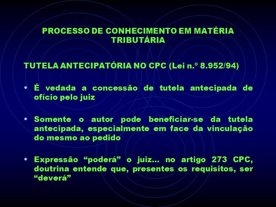 PROCESSO DE CONHECIMENTO EM MATÉRIA TRIBUTÁRIA TUTELA ANTECIPATÓRIA NO CPC (Lei n.º 8.952/94) É vedada a concessão de tutela antecipada de ofício pelo