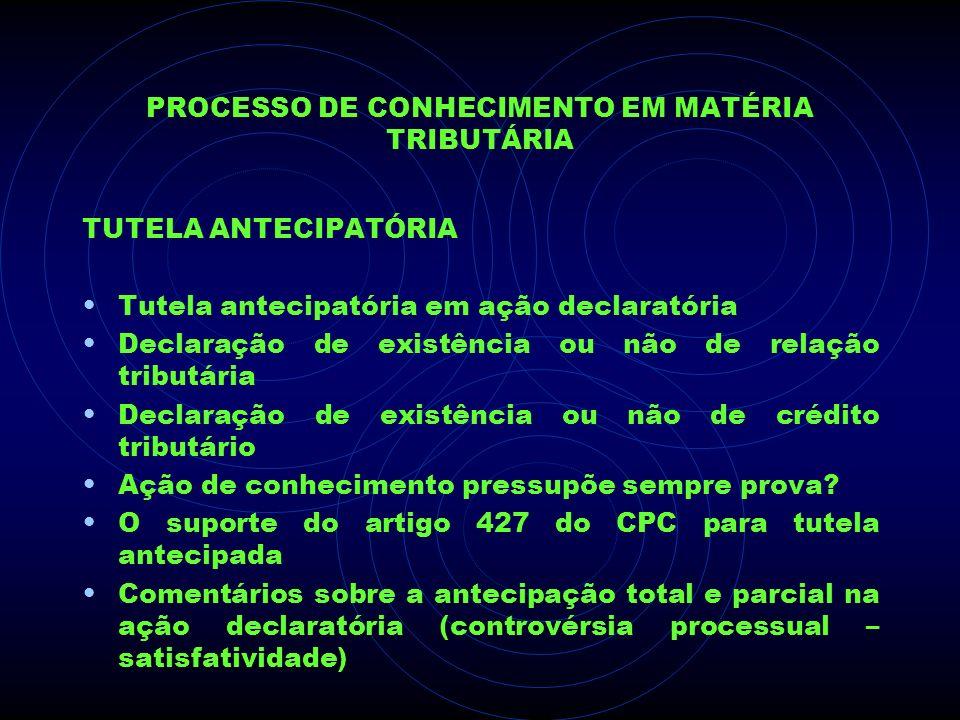PROCESSO DE CONHECIMENTO EM MATÉRIA TRIBUTÁRIA TUTELA ANTECIPATÓRIA Tutela antecipatória em ação declaratória Declaração de existência ou não de relaç