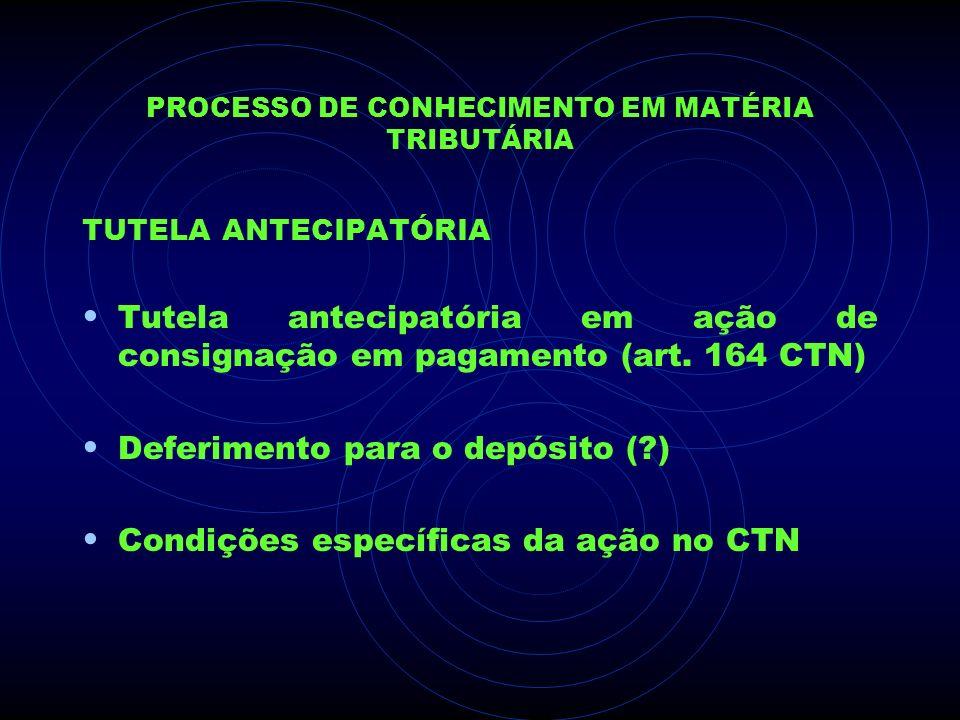 PROCESSO DE CONHECIMENTO EM MATÉRIA TRIBUTÁRIA TUTELA ANTECIPATÓRIA Tutela antecipatória em ação de consignação em pagamento (art. 164 CTN) Deferiment