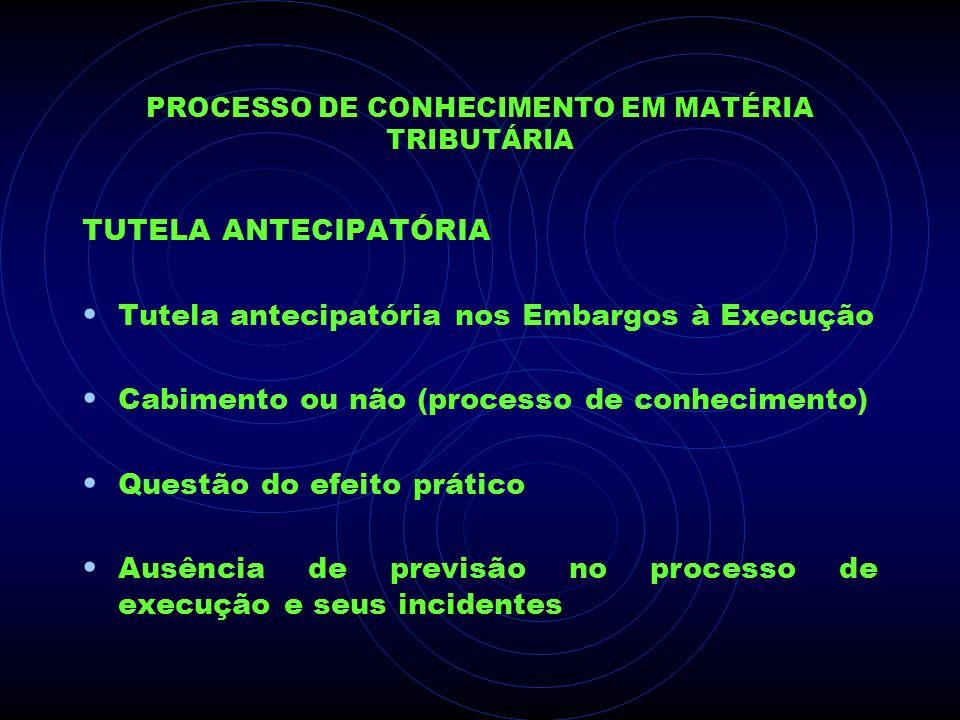 PROCESSO DE CONHECIMENTO EM MATÉRIA TRIBUTÁRIA TUTELA ANTECIPATÓRIA Tutela antecipatória nos Embargos à Execução Cabimento ou não (processo de conheci