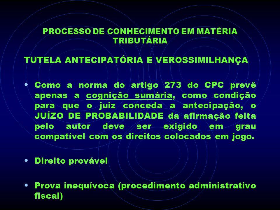 PROCESSO DE CONHECIMENTO EM MATÉRIA TRIBUTÁRIA TUTELA ANTECIPATÓRIA E VEROSSIMILHANÇA Como a norma do artigo 273 do CPC prevê apenas a cognição sumári