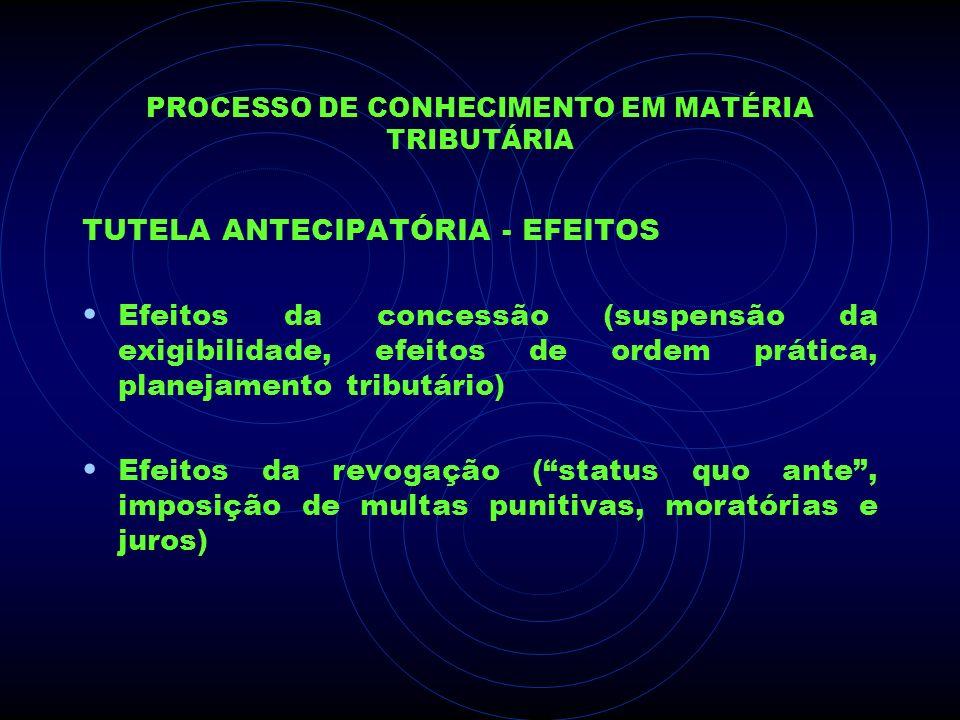 PROCESSO DE CONHECIMENTO EM MATÉRIA TRIBUTÁRIA TUTELA ANTECIPATÓRIA - EFEITOS Efeitos da concessão (suspensão da exigibilidade, efeitos de ordem práti