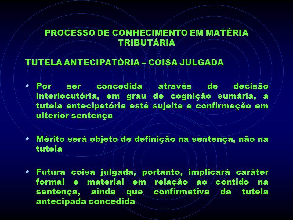 PROCESSO DE CONHECIMENTO EM MATÉRIA TRIBUTÁRIA TUTELA ANTECIPATÓRIA – COISA JULGADA Por ser concedida através de decisão interlocutória, em grau de co