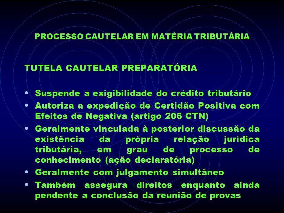PROCESSO CAUTELAR EM MATÉRIA TRIBUTÁRIA TUTELA CAUTELAR PREPARATÓRIA Suspende a exigibilidade do crédito tributário Autoriza a expedição de Certidão P