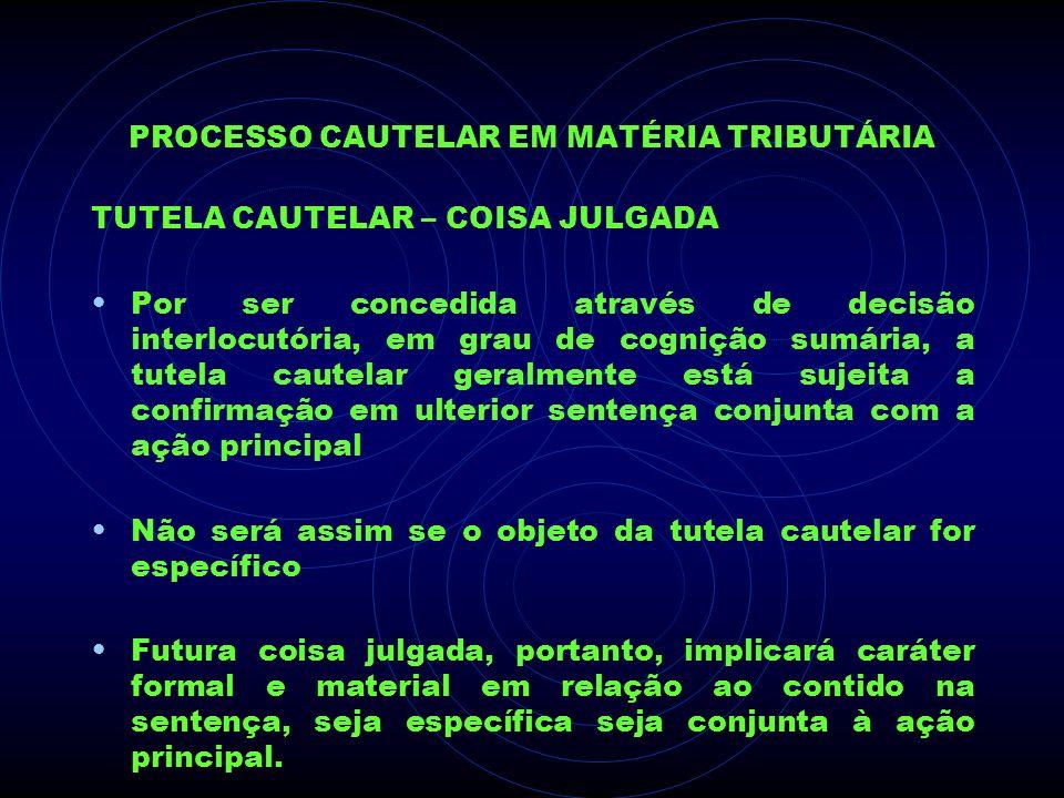 PROCESSO CAUTELAR EM MATÉRIA TRIBUTÁRIA TUTELA CAUTELAR – COISA JULGADA Por ser concedida através de decisão interlocutória, em grau de cognição sumár