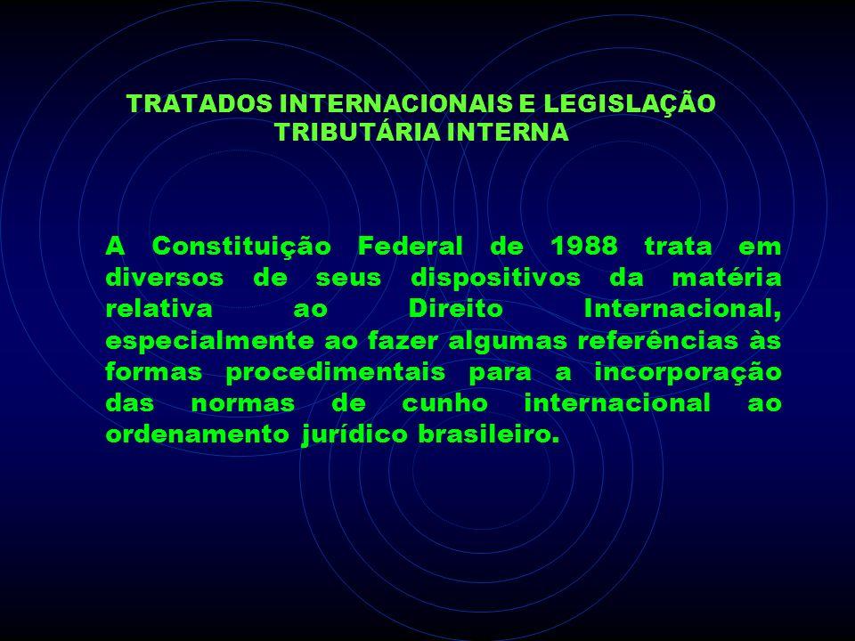 TRATADOS INTERNACIONAIS E LEGISLAÇÃO TRIBUTÁRIA INTERNA A Constituição Federal de 1988 trata em diversos de seus dispositivos da matéria relativa ao D