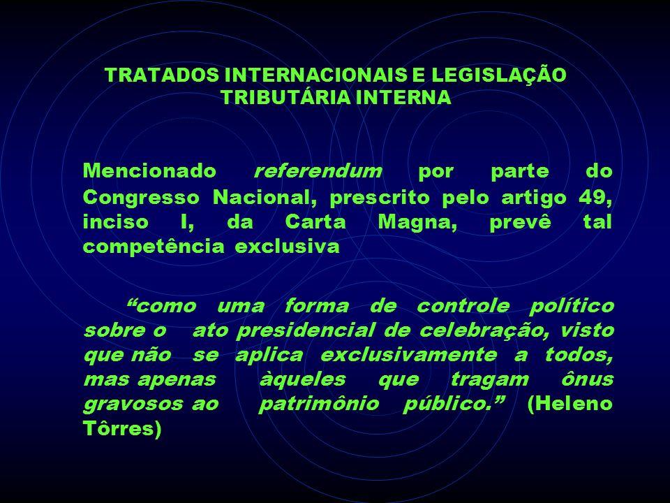 TRATADOS INTERNACIONAIS E LEGISLAÇÃO TRIBUTÁRIA INTERNA Mencionado referendum por parte do Congresso Nacional, prescrito pelo artigo 49, inciso I, da