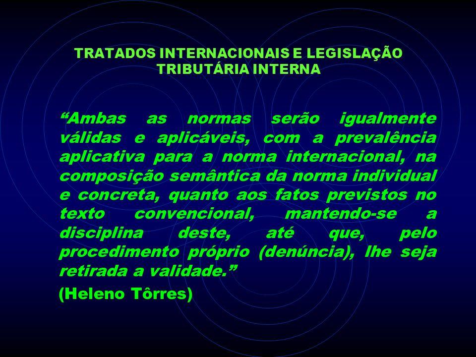 TRATADOS INTERNACIONAIS E LEGISLAÇÃO TRIBUTÁRIA INTERNA Ambas as normas serão igualmente válidas e aplicáveis, com a prevalência aplicativa para a nor