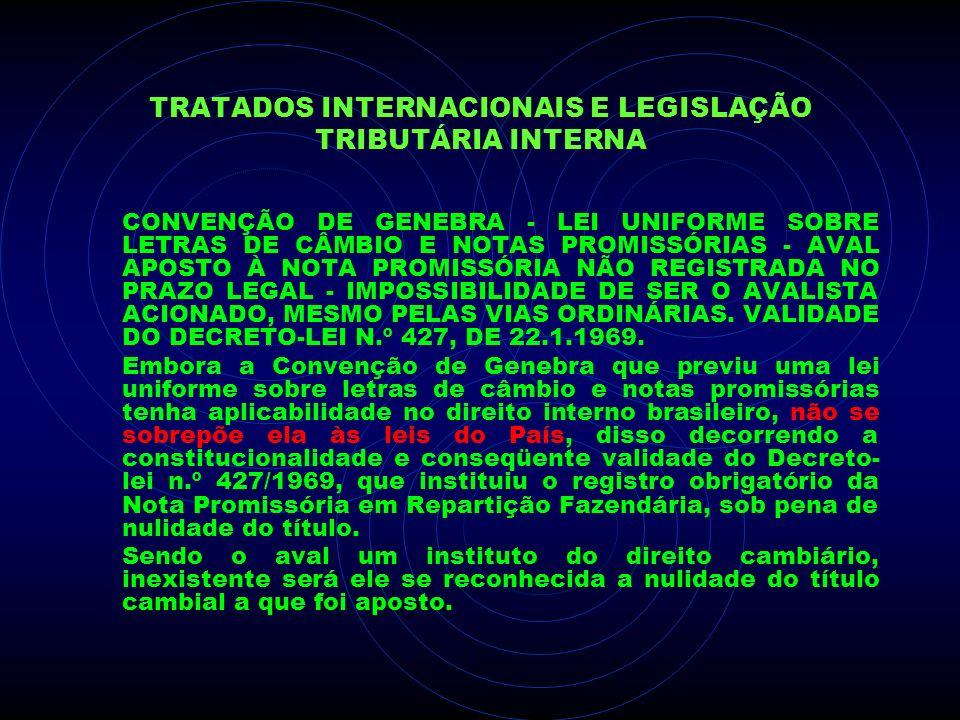 TRATADOS INTERNACIONAIS E LEGISLAÇÃO TRIBUTÁRIA INTERNA CONVENÇÃO DE GENEBRA - LEI UNIFORME SOBRE LETRAS DE CÂMBIO E NOTAS PROMISSÓRIAS - AVAL APOSTO