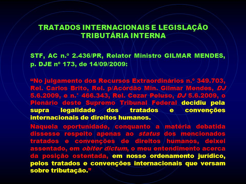 TRATADOS INTERNACIONAIS E LEGISLAÇÃO TRIBUTÁRIA INTERNA STF, AC n.º 2.436/PR, Relator Ministro GILMAR MENDES, p. DJE nº 173, de 14/09/2009: No julgame