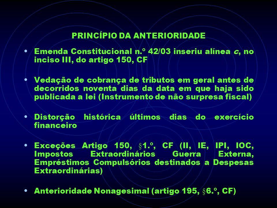 PRINCÍPIO DA ANTERIORIDADE Emenda Constitucional n.º 42/03 inseriu alínea c, no inciso III, do artigo 150, CF Vedação de cobrança de tributos em geral