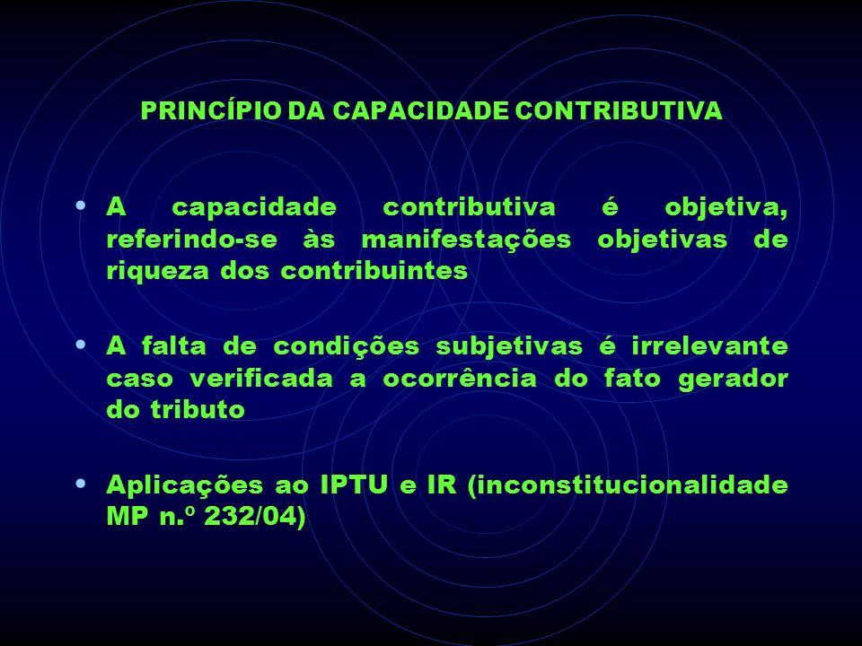 PRINCÍPIO DA CAPACIDADE CONTRIBUTIVA A capacidade contributiva é objetiva, referindo-se às manifestações objetivas de riqueza dos contribuintes A falt