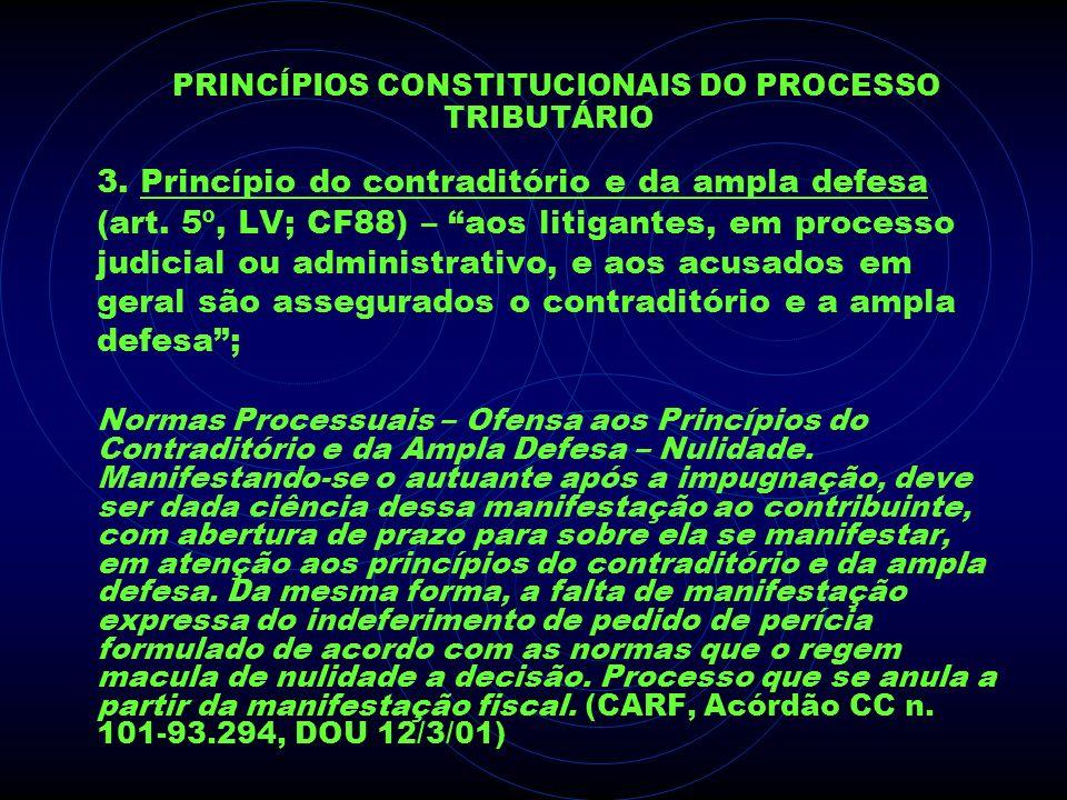 PRINCÍPIOS CONSTITUCIONAIS DO PROCESSO TRIBUTÁRIO 3. Princípio do contraditório e da ampla defesa (art. 5º, LV; CF88) – aos litigantes, em processo ju