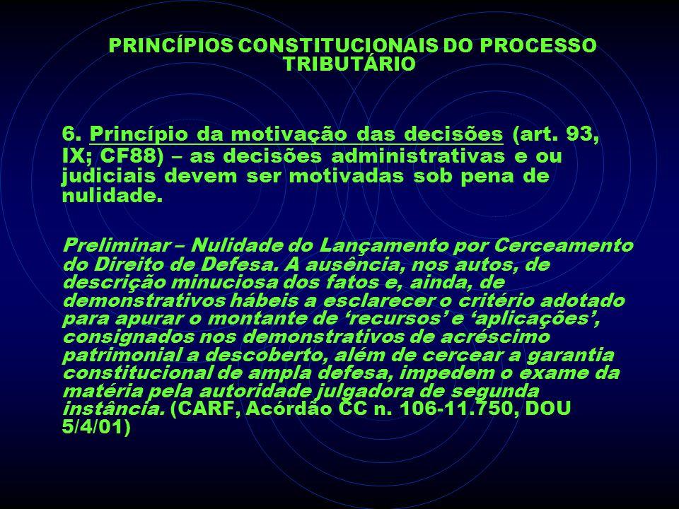PRINCÍPIOS CONSTITUCIONAIS DO PROCESSO TRIBUTÁRIO 6. Princípio da motivação das decisões (art. 93, IX; CF88) – as decisões administrativas e ou judici
