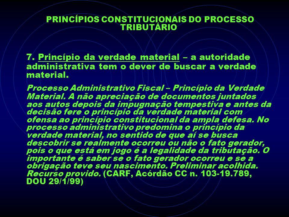 PRINCÍPIOS CONSTITUCIONAIS DO PROCESSO TRIBUTÁRIO 7. Princípio da verdade material – a autoridade administrativa tem o dever de buscar a verdade mater