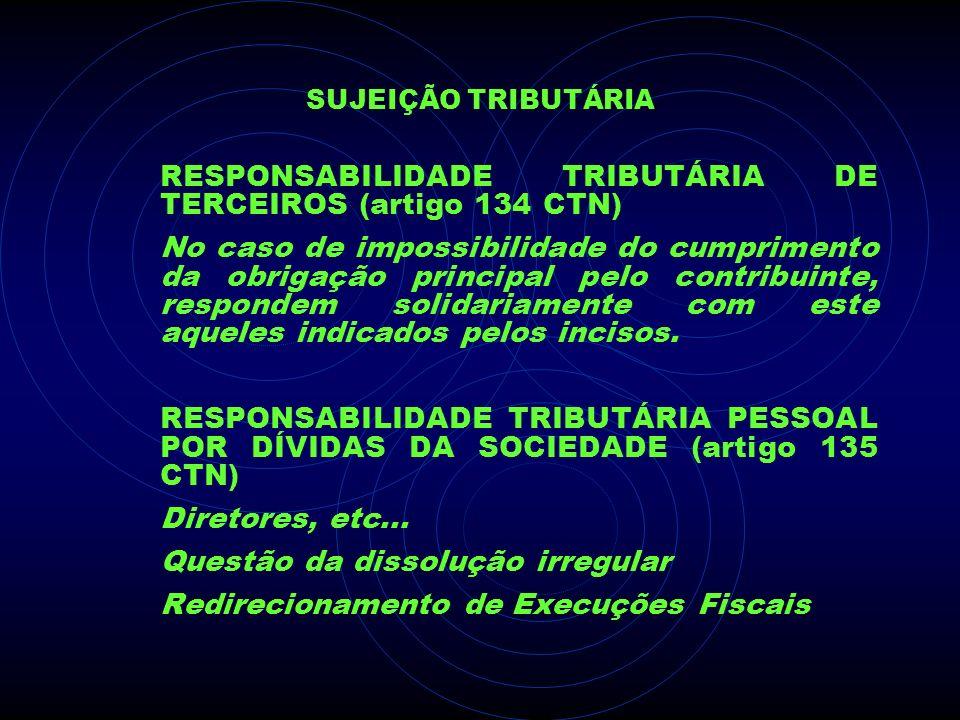 SUJEIÇÃO TRIBUTÁRIA RESPONSABILIDADE TRIBUTÁRIA DE TERCEIROS (artigo 134 CTN) No caso de impossibilidade do cumprimento da obrigação principal pelo co