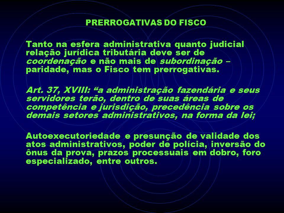 PRERROGATIVAS DO FISCO Tanto na esfera administrativa quanto judicial relação jurídica tributária deve ser de coordenação e não mais de subordinação –