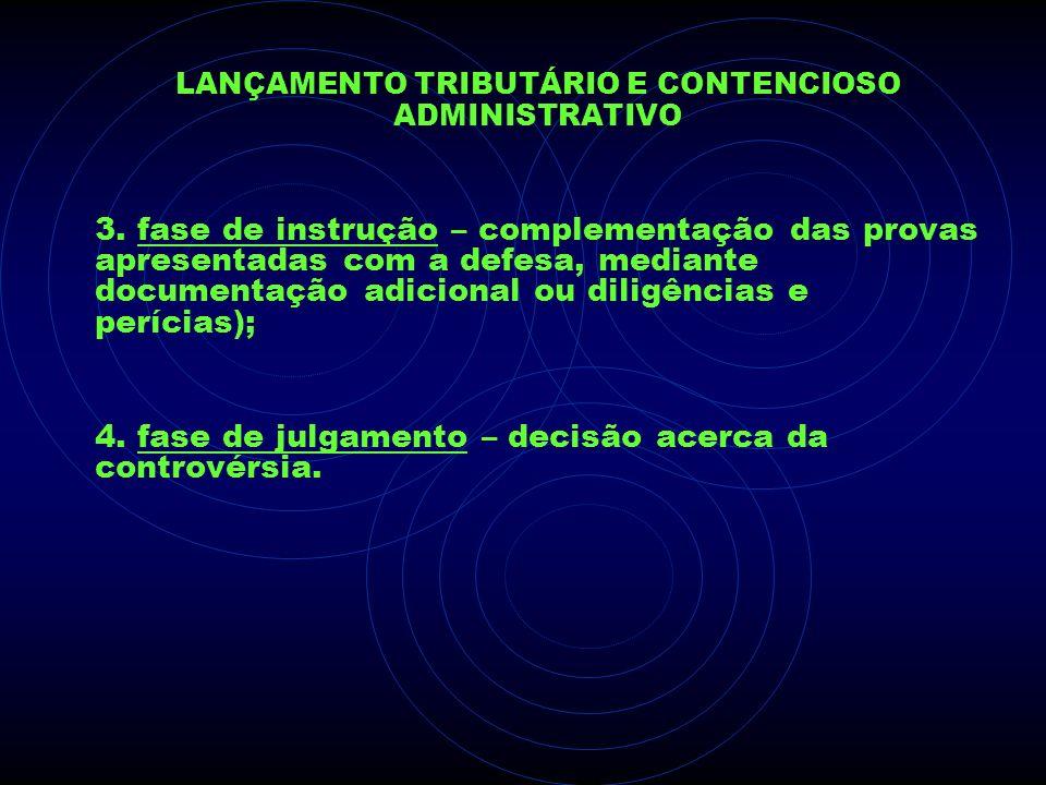 LANÇAMENTO TRIBUTÁRIO E CONTENCIOSO ADMINISTRATIVO 3. fase de instrução – complementação das provas apresentadas com a defesa, mediante documentação a