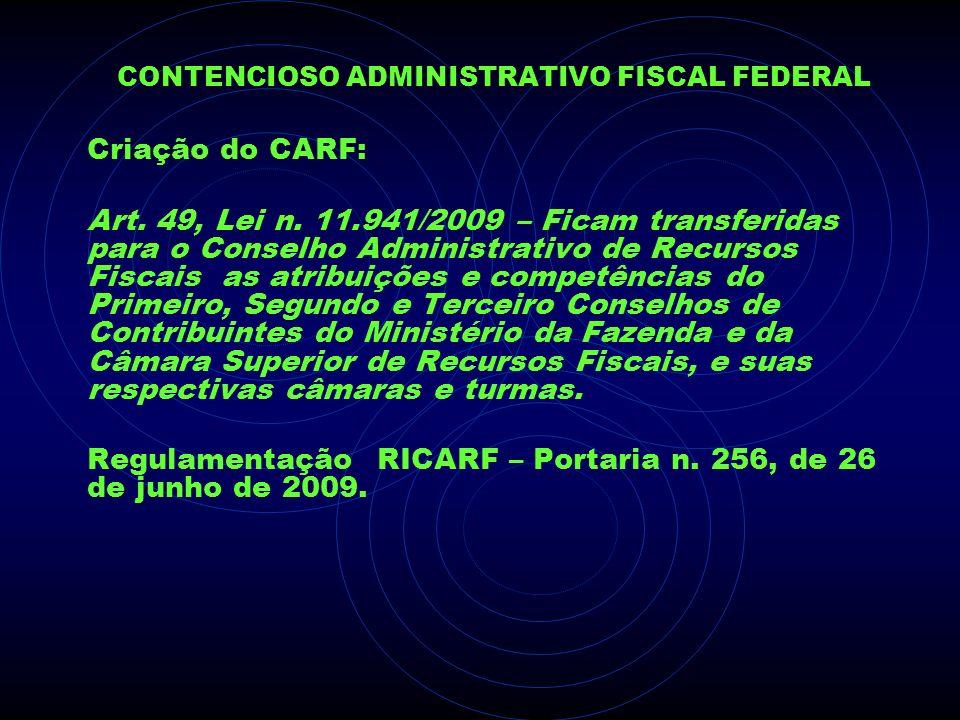 CONTENCIOSO ADMINISTRATIVO FISCAL FEDERAL Criação do CARF: Art. 49, Lei n. 11.941/2009 – Ficam transferidas para o Conselho Administrativo de Recursos